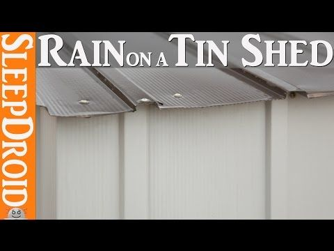 10 Hours Of Rain Sounds On A Tin Roof Metal Storage Shed Sounds For Sleeping Youtube Metal Storage Sheds Relaxing Rain Sounds Tin Shed