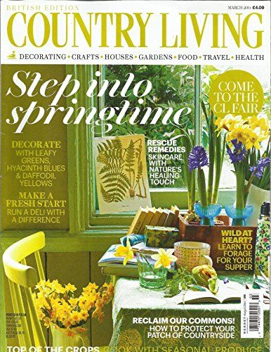 Country Living March 2014 British Edition Step Into Springtime Country Living Uk Country Living Flower Care
