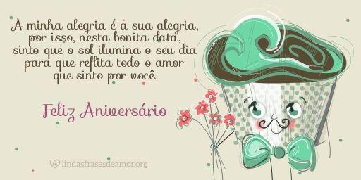Cake masculino:  A minha alegria é a sua alegria, por isso, nesta bonita data, sinto que o sol ilumina o seu dia para que reflita todo o amor que sinto por você.  http://www.lindasfrasesdeamor.org/aniversario