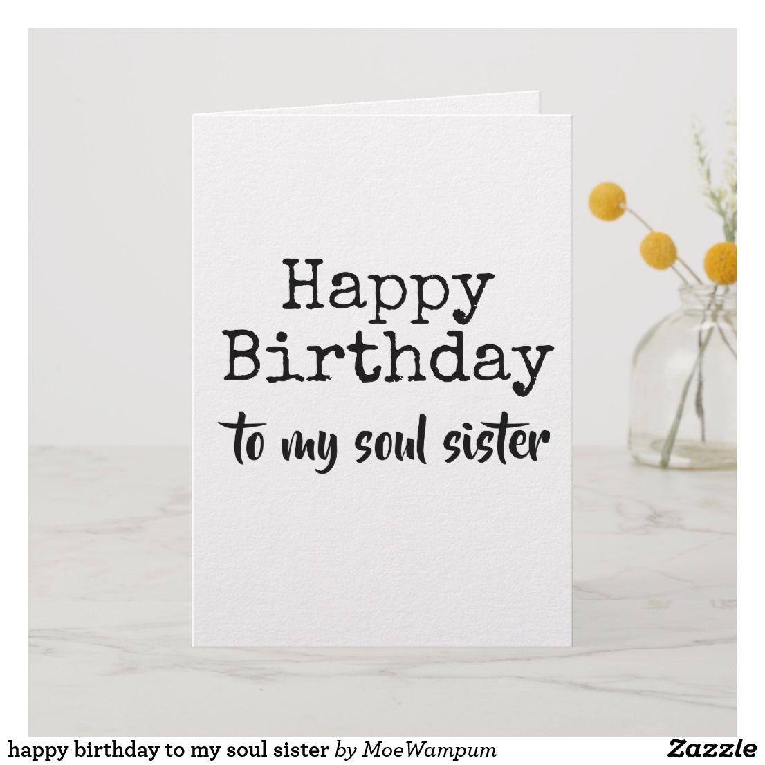Happy Birthday To My Soul Sister Card Zazzle Com Happy Birthday Soul Sister Funny Happy Birthday Wishes Happy Birthday Best Friend