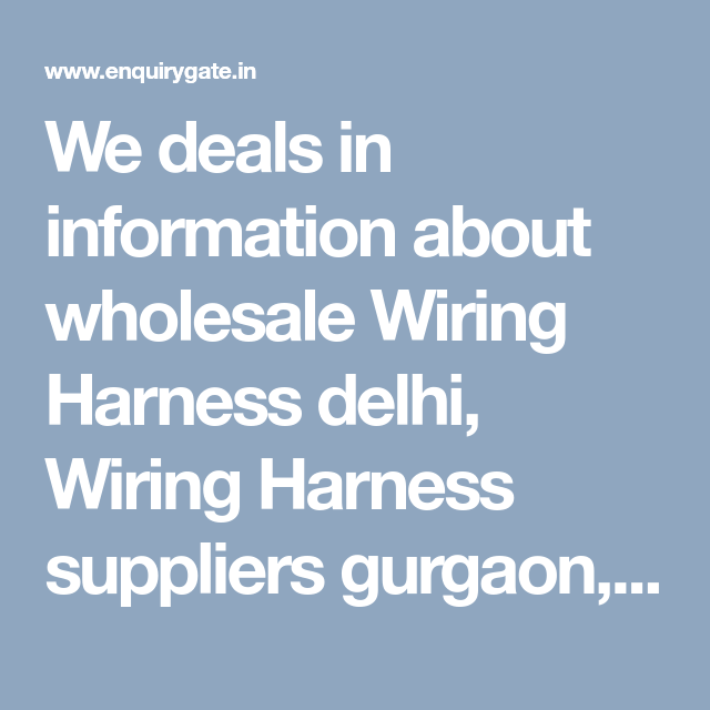 We deals in information about wholesale Wiring Harness delhi, Wiring on cable harness, maxi-seal harness, amp bypass harness, nakamichi harness, oxygen sensor extension harness, electrical harness, engine harness, dog harness, pony harness, radio harness, obd0 to obd1 conversion harness, battery harness, swing harness, suspension harness, safety harness, alpine stereo harness, fall protection harness, pet harness,