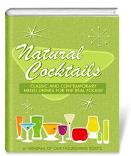 OMG! Homemade cocktails made with real, natural ingredients. These sound heavenly! Can't wait to try them!