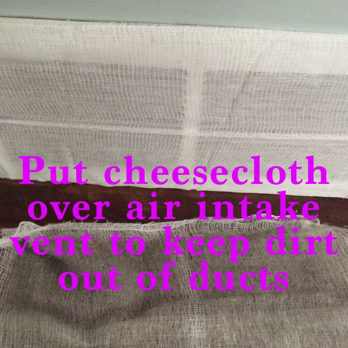 Place Cheesecloth Over Air Intake Vent To Prevent Dirt From Getting In Your Ducts Cheese Cloth Green Cleaning Hvac System