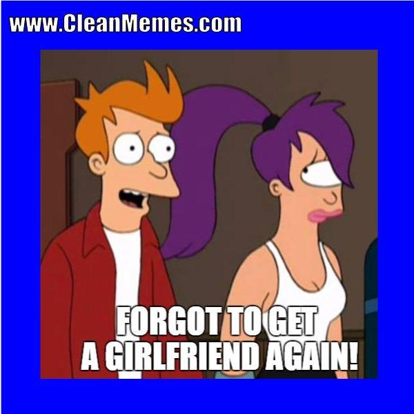 Pin By Clean Memes On Clean Memes Clean Memes Valentines Get A Girlfriend