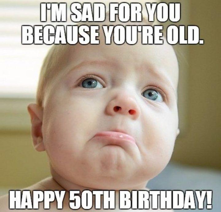 101 50th Birthday Memes To Make Turning The Happy Big 5 0 The Best Funny 50th Birthday Quotes 50th Birthday Funny Birthday Meme