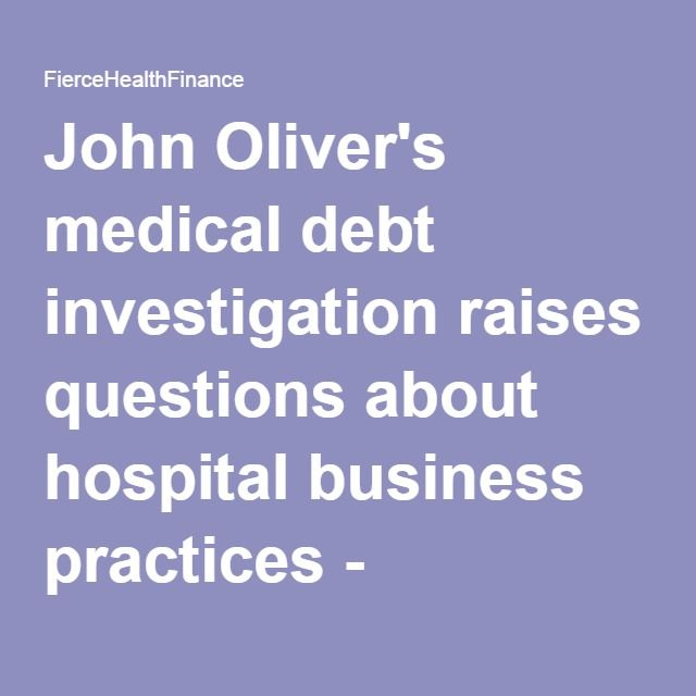 John Oliver's medical debt investigation raises questions about hospital business practices - FierceHealthFinance - Health Finance, Healthcare Finance