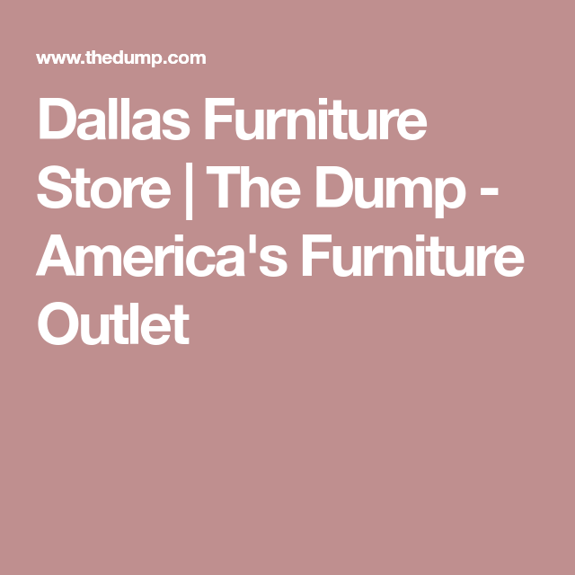 Dallas Furniture Store The Dump America S Furniture Outlet