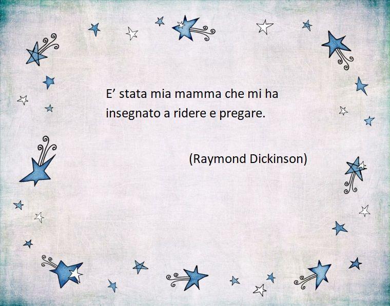 Citazione Di Raymond Dickinson Sulla Mamma Frasi Festa