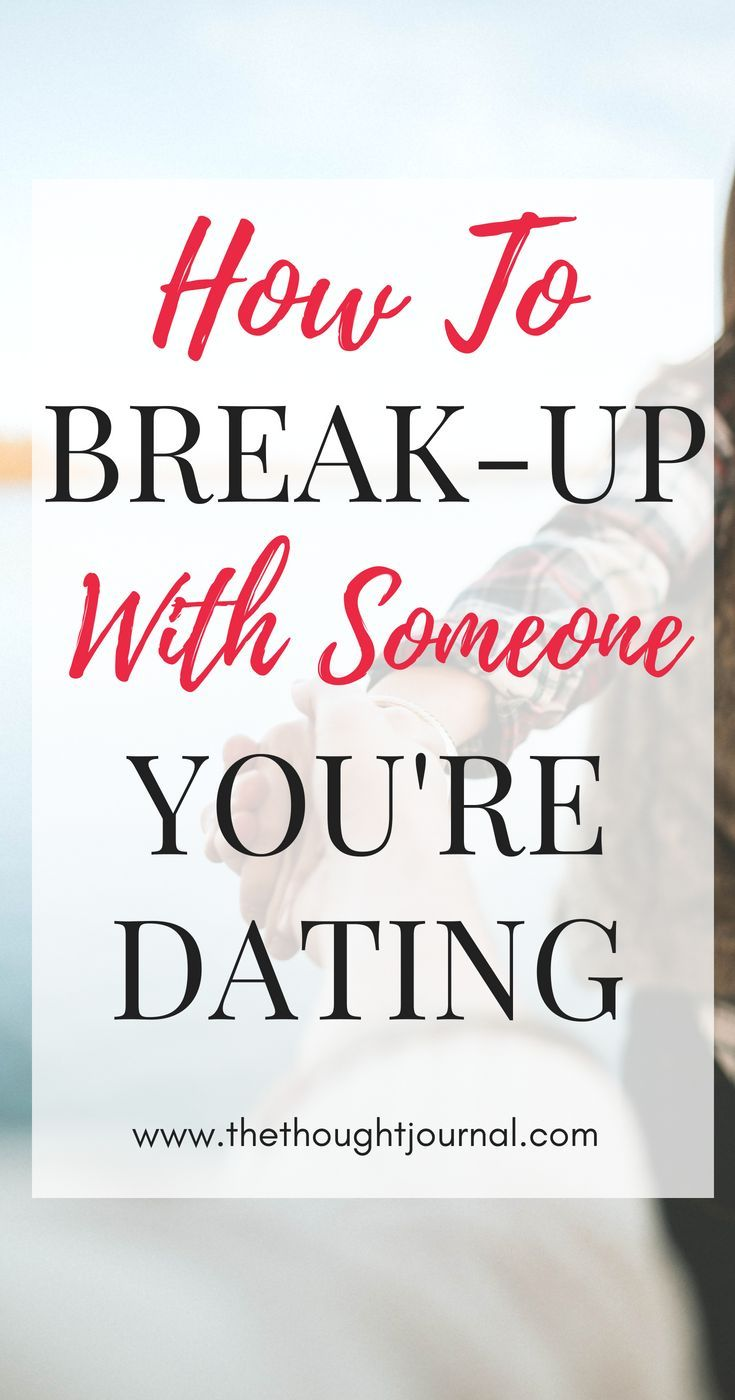 How to break it off with someone youre dating a woman