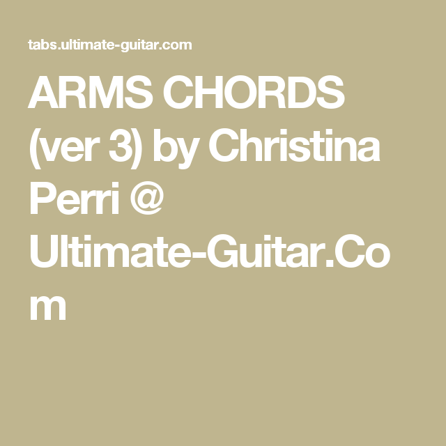 ARMS CHORDS (ver 3) by Christina Perri @ Ultimate-Guitar.Com | buy ...