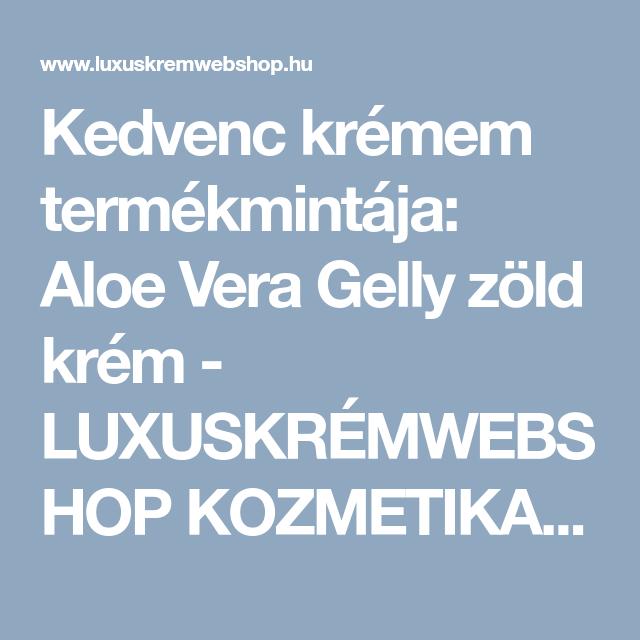 1f49583470 Kedvenc krémem termékmintája: Aloe Vera Gelly zöld krém - LUXUSKRÉMWEBSHOP  KOZMETIKAI WEBÁRUHÁZ