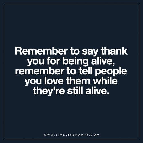 Remember To Say Thank You For Being Alive Life Quotes Life