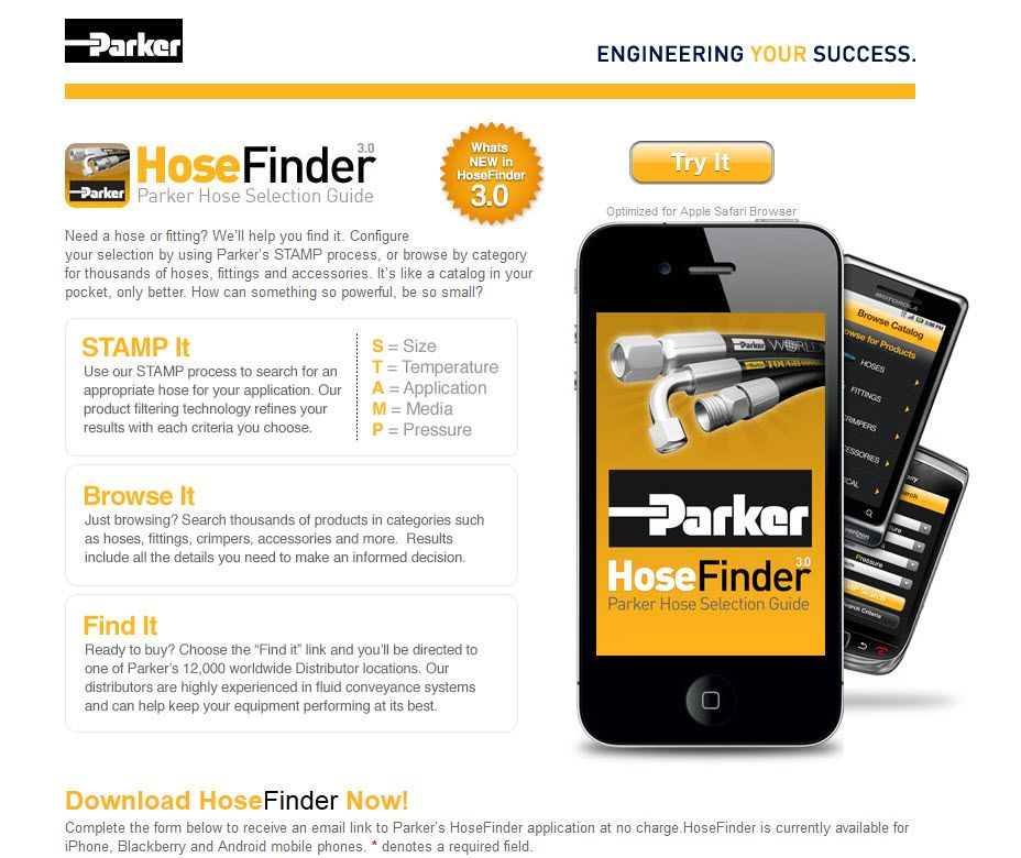 Need a hose or fitting? We'll help you find it. Configure your selection by using Parker's STAMP process, or browse by category for thousands of hoses, fittings and accessories. It's like a catalog in your pocket, only better. How can something so powerful, be so small?