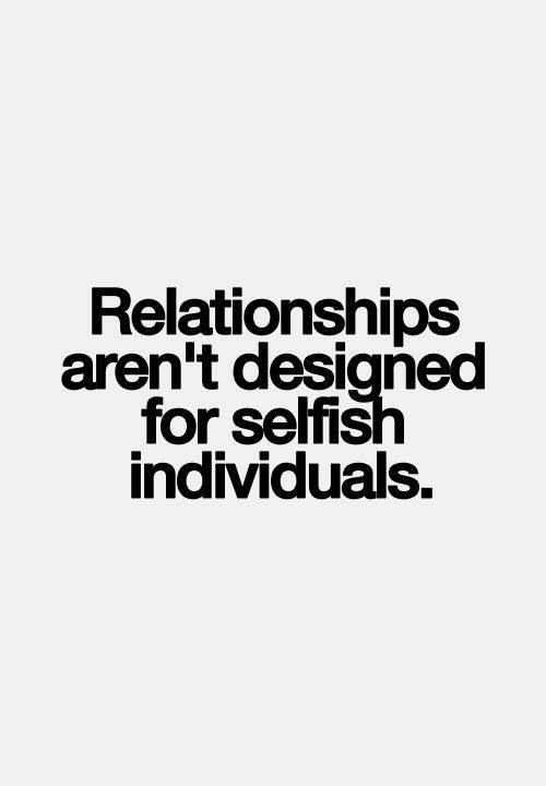 Relationships Are Not For Selfish People Relationship Advice