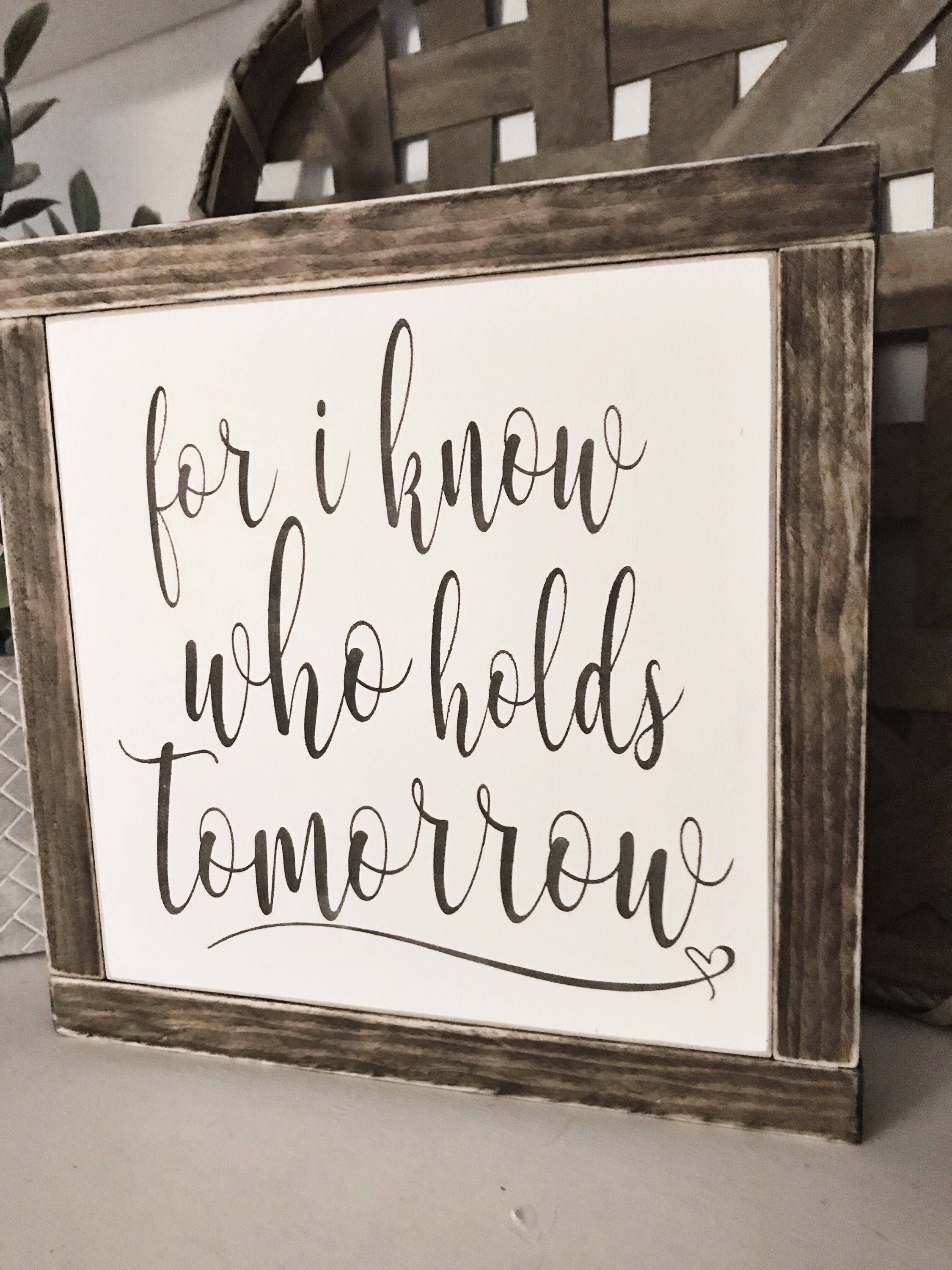For i know who holds tomorrow wood sign inspirational decor