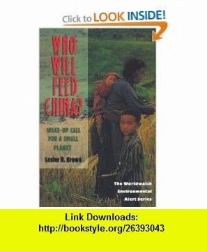 Who Will Feed China? Wake-Up Call for a Small Planet (Worldwatch Environmental Alert Series) (9780393314090) Lester Russell Brown , ISBN-10: 039331409X  , ISBN-13: 978-0393314090 ,  , tutorials , pdf , ebook , torrent , downloads , rapidshare , filesonic , hotfile , megaupload , fileserve