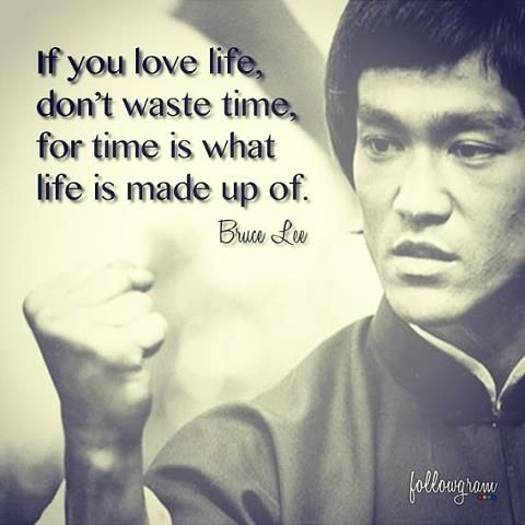 If You Love Life Don T Waste Time Bruce Lee Quotes Http Whowasbrucelee Com P 165 Bruce Lee Quotes Celebration Quotes Wisdom Quotes