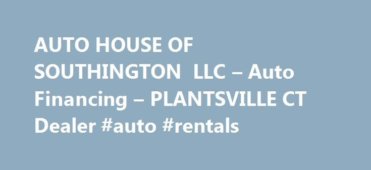 AUTO HOUSE OF SOUTHINGTON LLC u2013 Auto Financing u2013 PLANTSVILLE CT - auto rental and lease form