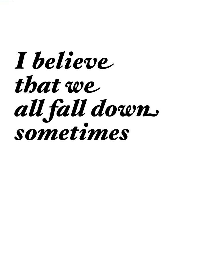 I Believe That We All Fall Down Sometimes Band Quotes Bride Quotes Words