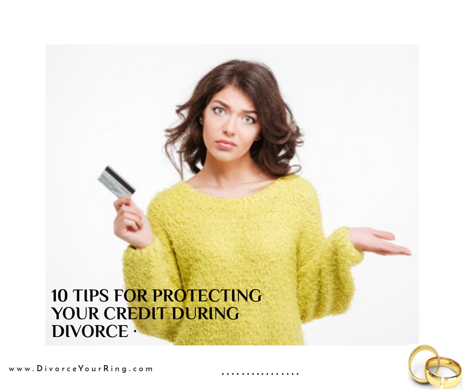 10 Tips For Protecting Your Credit During Divorce ...