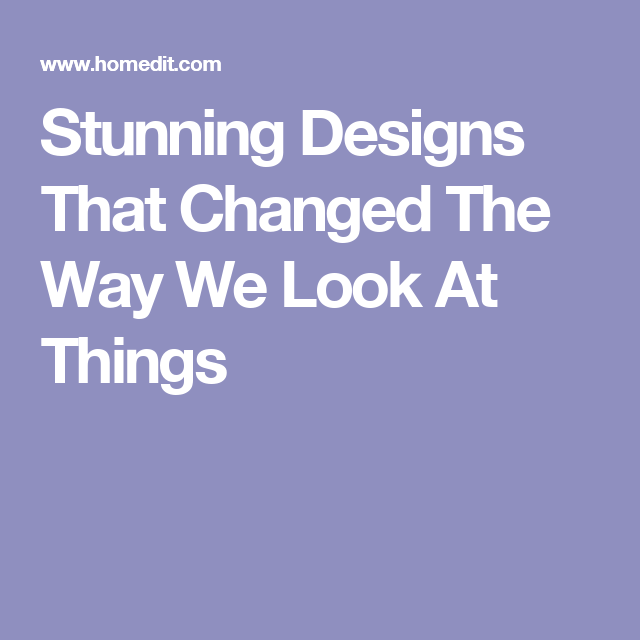 Stunning Designs That Changed The Way We Look At Things | Define ...