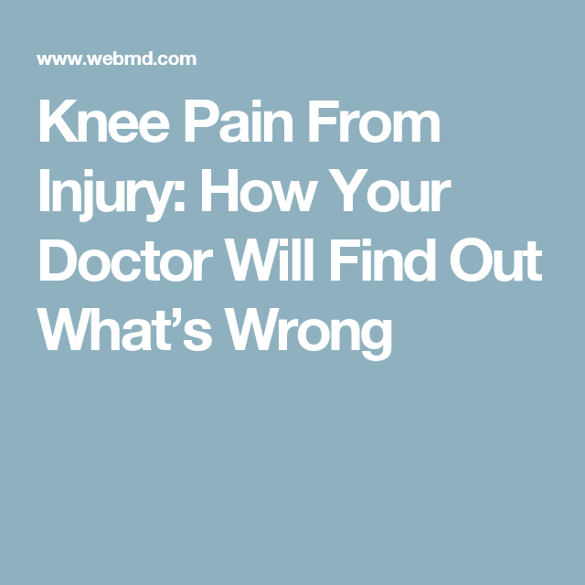 Knee Pain From Injury: How Your Doctor Will Find Out What's Wrong