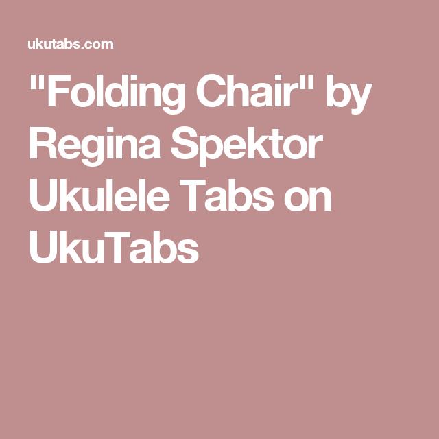 folding chair uke chords car seat lounge chairs by regina spektor ukulele tabs on ukutabs ear candy