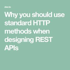 Why you should use standard HTTP methods when designing REST APIs