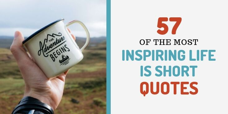 57 Of The Most Inspiring Life Is Short Quotes | Short ...