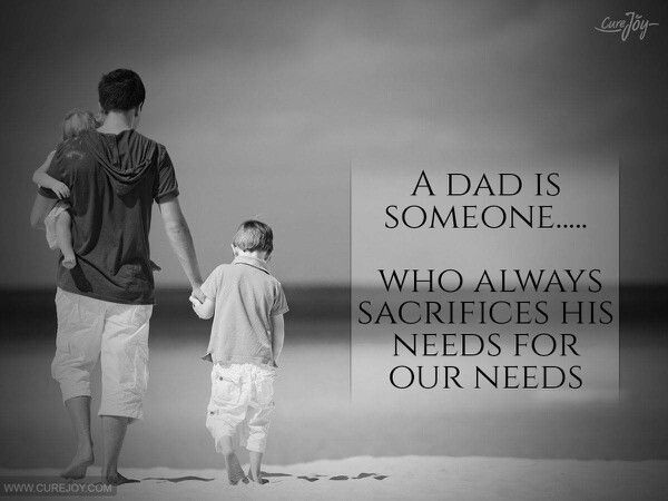 A Dad Is Someone Who Always Sacrifice His Needs For Our Needs  Fathers Day Quotes -9243