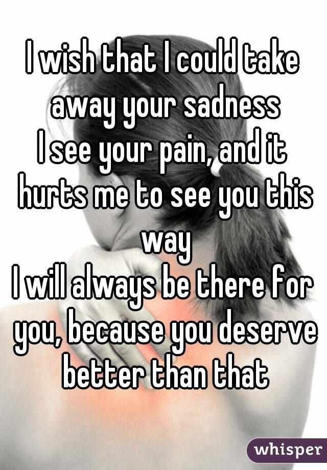 I Wish I Could Take Away Your Pain Google Search Quotes