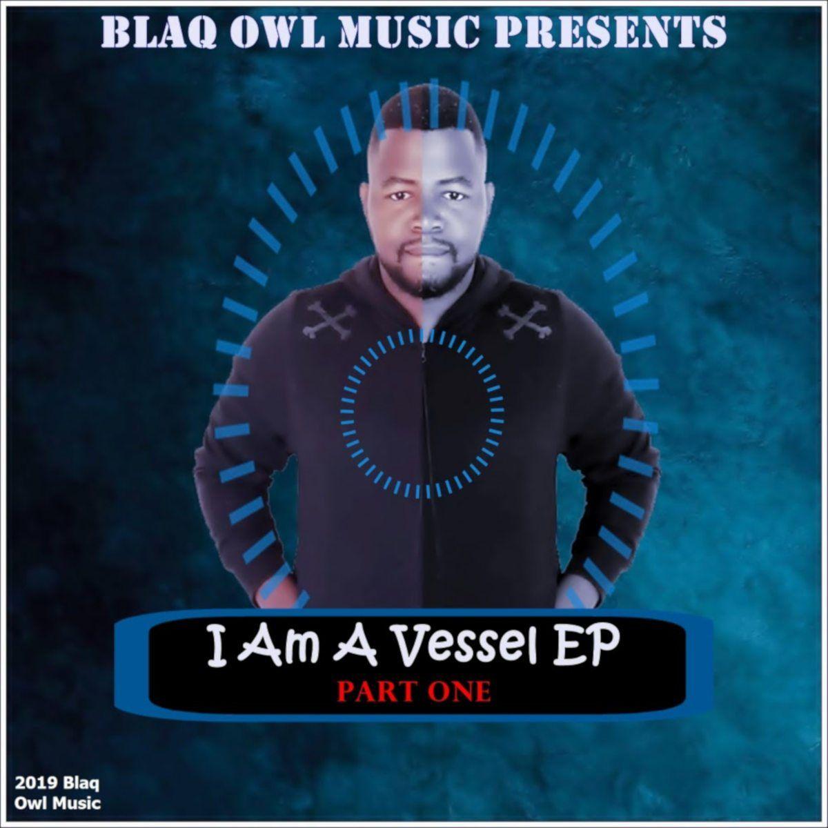 Blaq Owl I Am A Vessel, Part. 1 DOWNLOAD mp3 в 2020 г (с