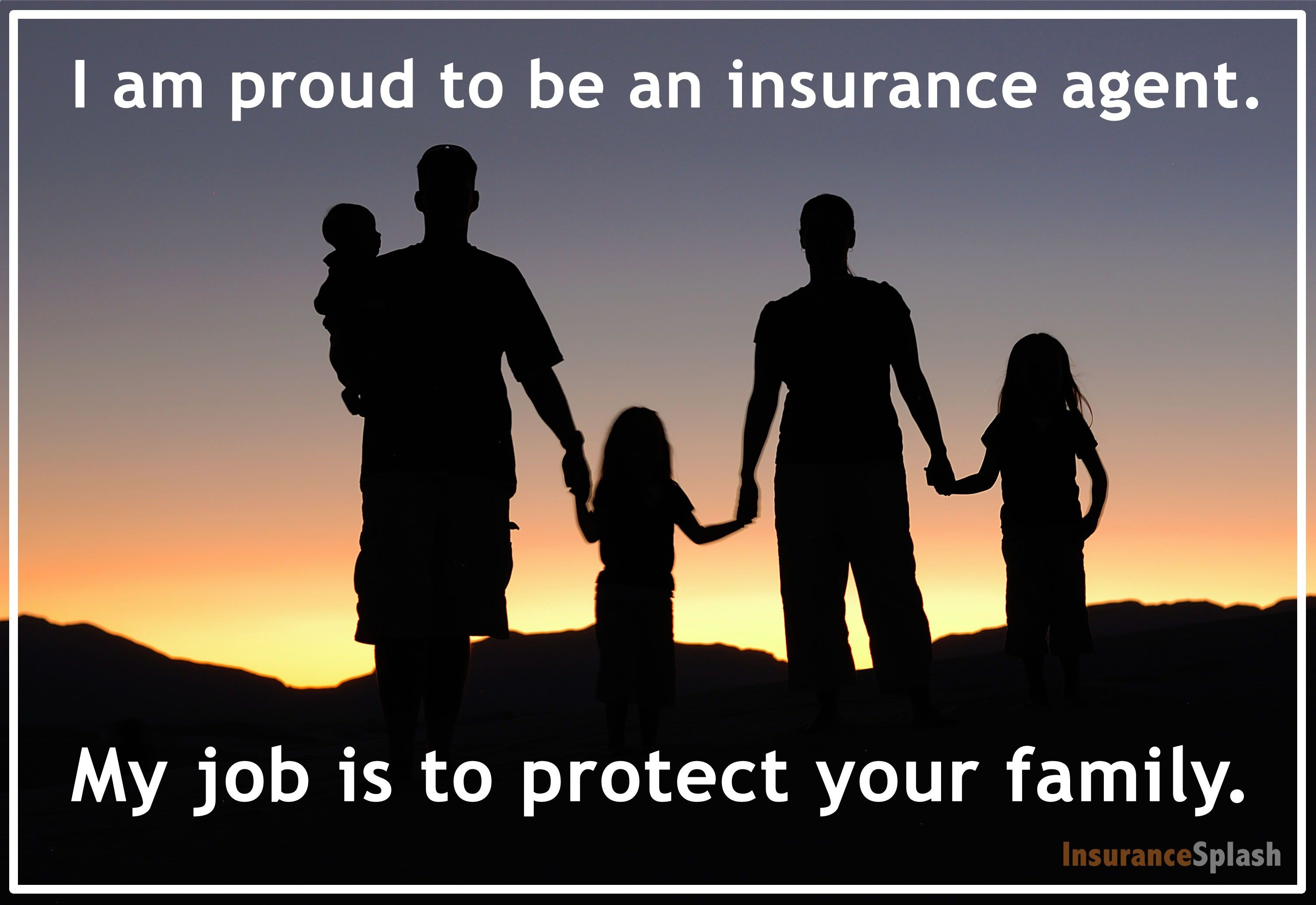 An Insurance Agents Job Is To Protect Your Family Thats Something To Be Proud Of Life Insurance Marketing Life Insurance Quotes Insurance Agent