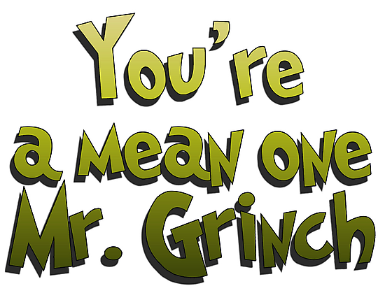YOU'RE A MEAN ONE MR. GRINCH, PRINTABLE Grinch, Mr