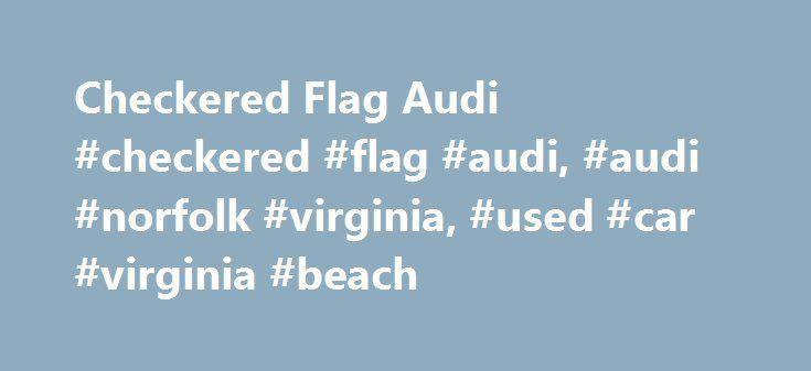 Checkered Flag Audi Checkered Flag Audi Audi Norfolk Virginia - Checkered flag audi