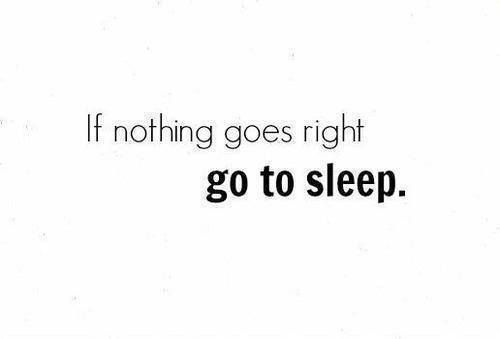 When Nothing Goes Right Sleep Quotes Funny Quotes Quotes