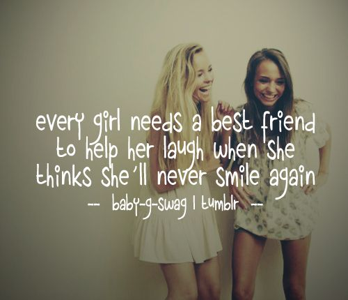Best Friend Quotes For Her: BABY G SWAG, Every Girl Needs A Best Friend To Help Her