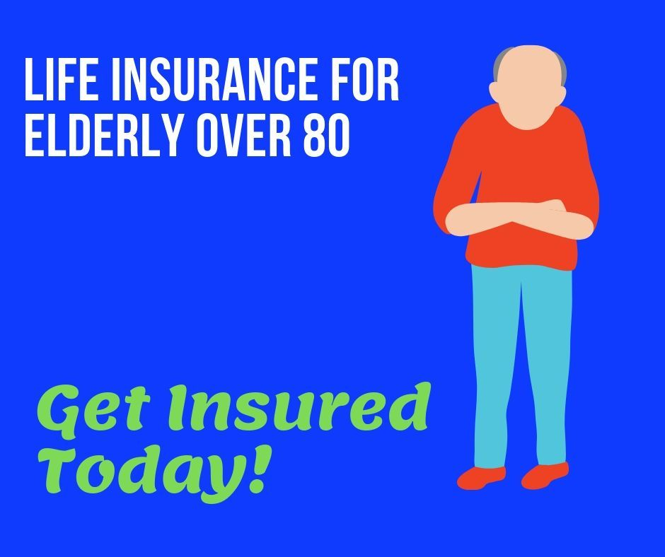 Life Insurance For Elderly Parents Over 80 Find The Best Types Of