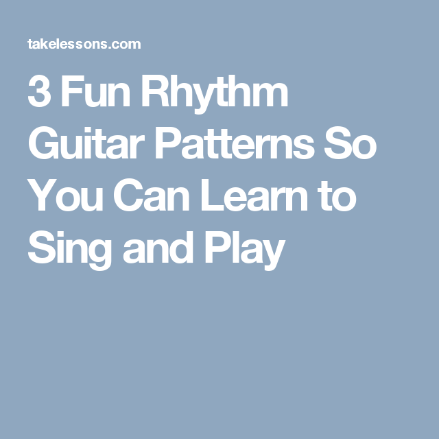 3 Fun Rhythm Guitar Patterns So You Can Learn to Sing and Play ...