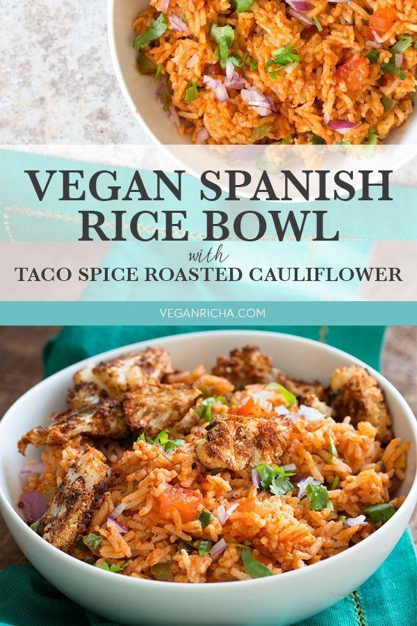 Vegan Spanish Rice Bowl with Taco Spice Roasted Cauliflower - Vegan Richa
