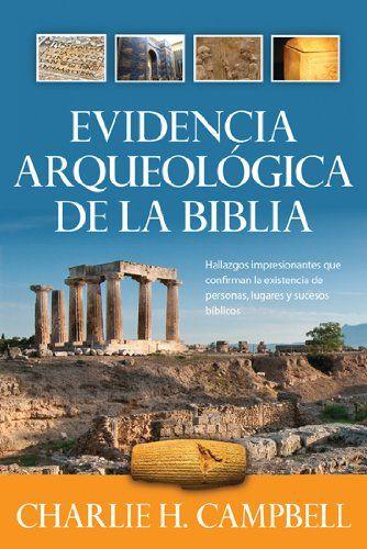 Evidencia Arqueologica De La Biblia Archaeological Evidence Of The Bible Amazon Es Charlie H Campbell Libros Apologetics Bible Who Wrote The Bible