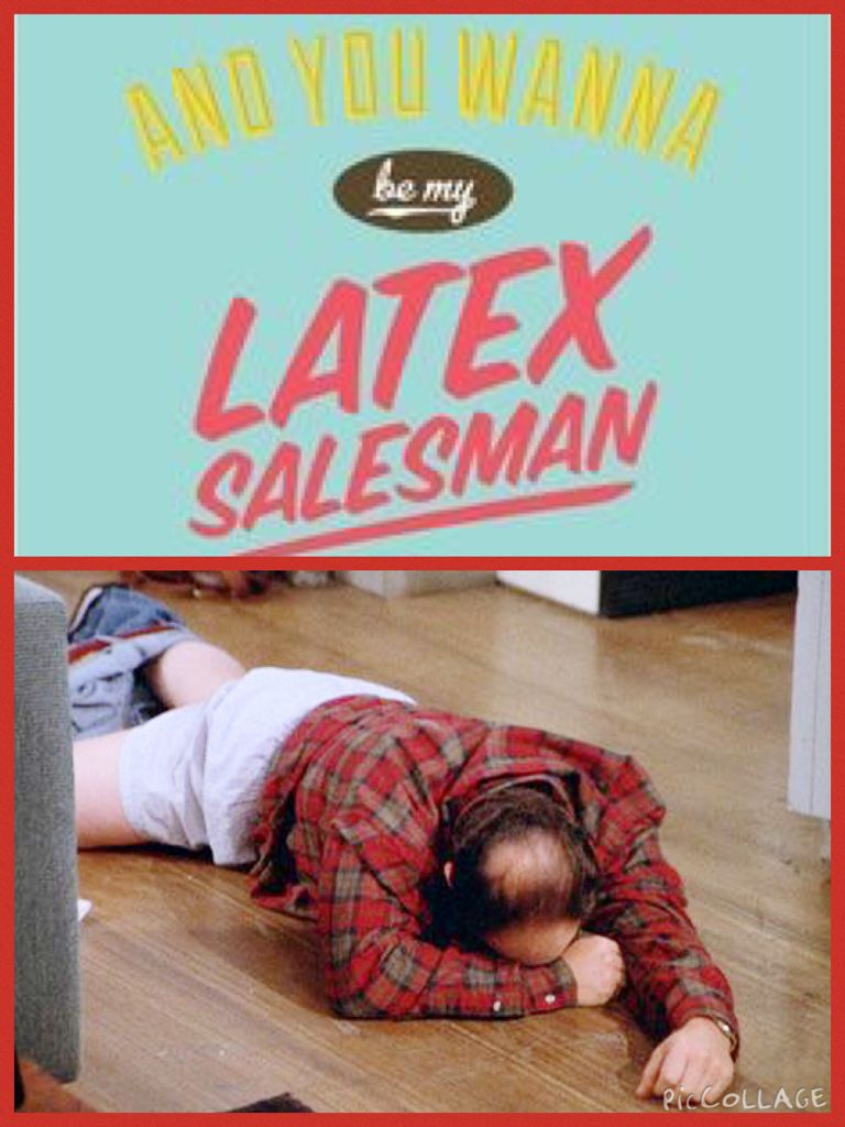 Image result for you want to be my latex salesman