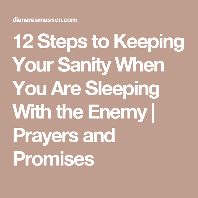 12 Steps To Keeping Your Sanity When You Are Sleeping With The Enemy