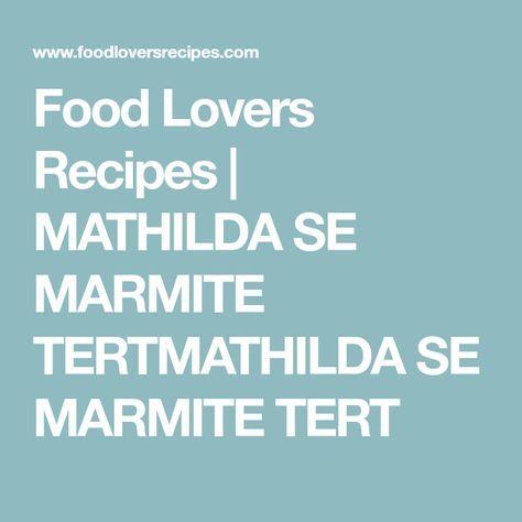 food lovers recipes mathilda se marmite tertmathilda se marmite tert