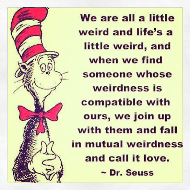 We Are All A Little Weird Drseuss Quotes Pinterest Powerful