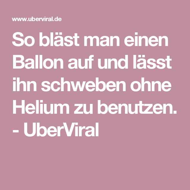 So bläst man einen Ballon auf und lässt ihn schweben ohne