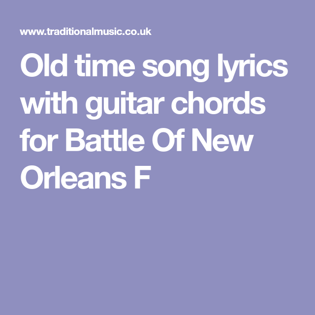 Old Time Song Lyrics With Guitar Chords For Battle Of New Orleans F