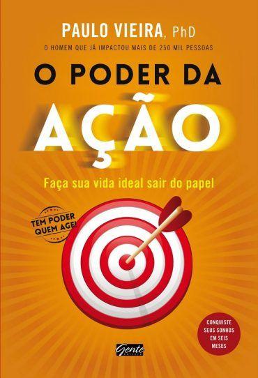 O Poder Da Acao Paulo Vieira Com Imagens Livros De