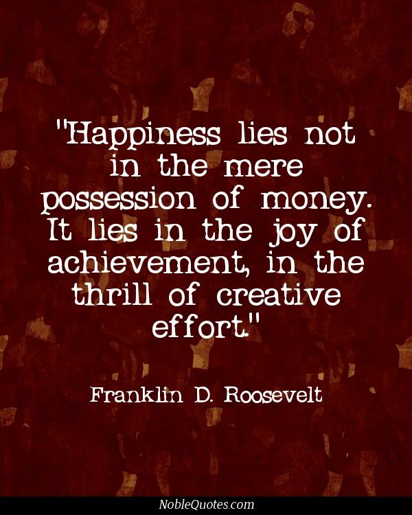 Happiness is not int he mere possession of money #quotes
