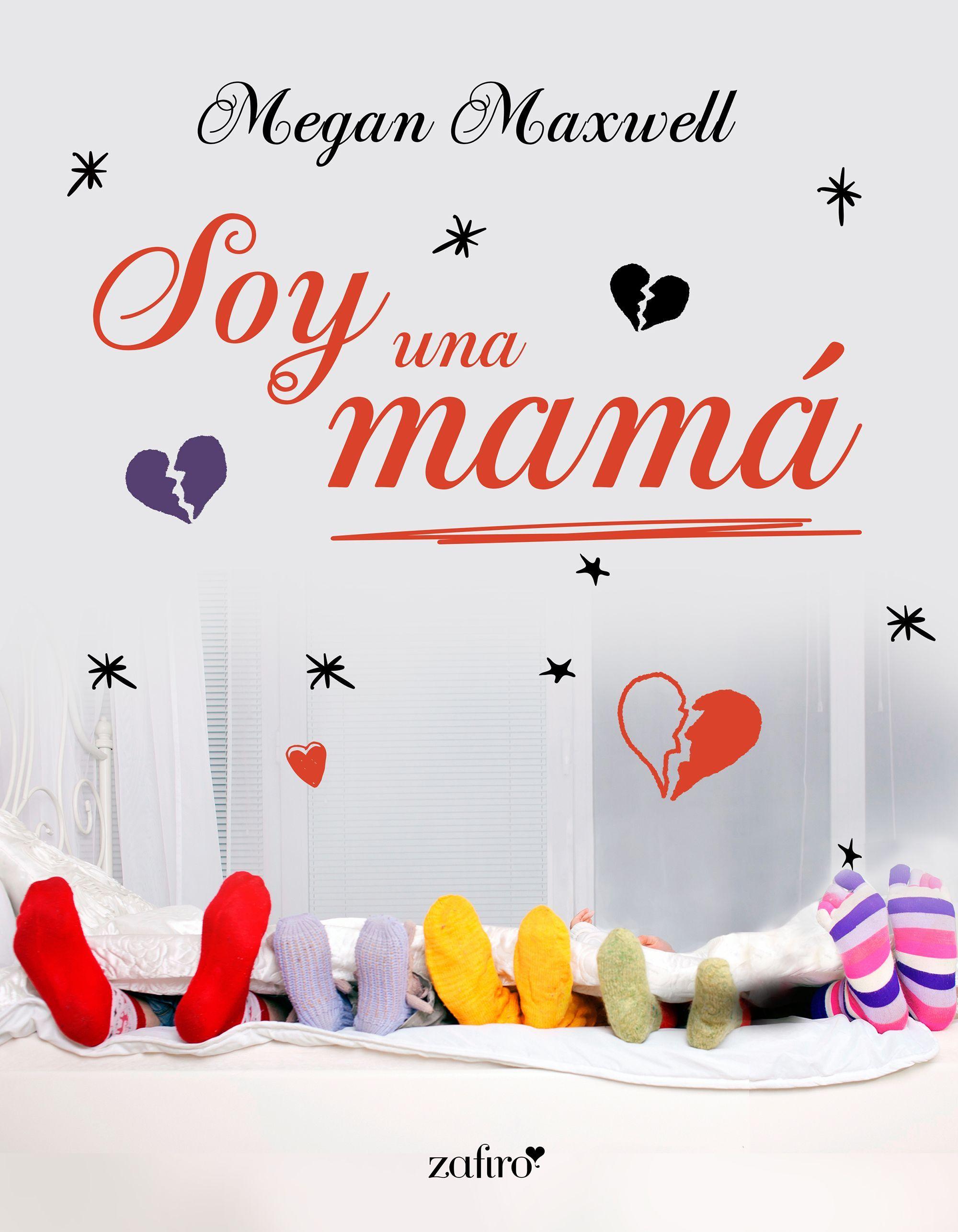 Soy una mamá, de Megan Maxwell. Primera entrega de la nueva serie romántica  contemporánea «Soy una mamá». Tan real como la vida misma